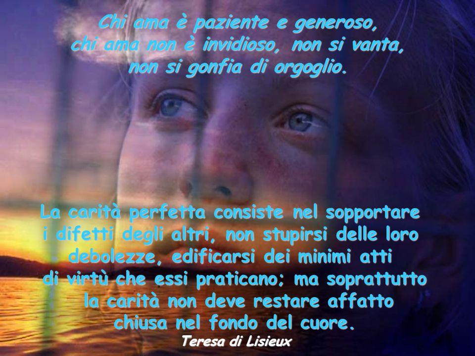 Chi ama è paziente e generoso, chi ama non è invidioso, non si vanta, non si gonfia di orgoglio.