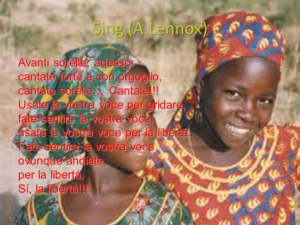 Sing (A.Lennox) Avanti sorelle, adesso cantate forte e con orgoglio, cantate sorelle… Cantate!!.