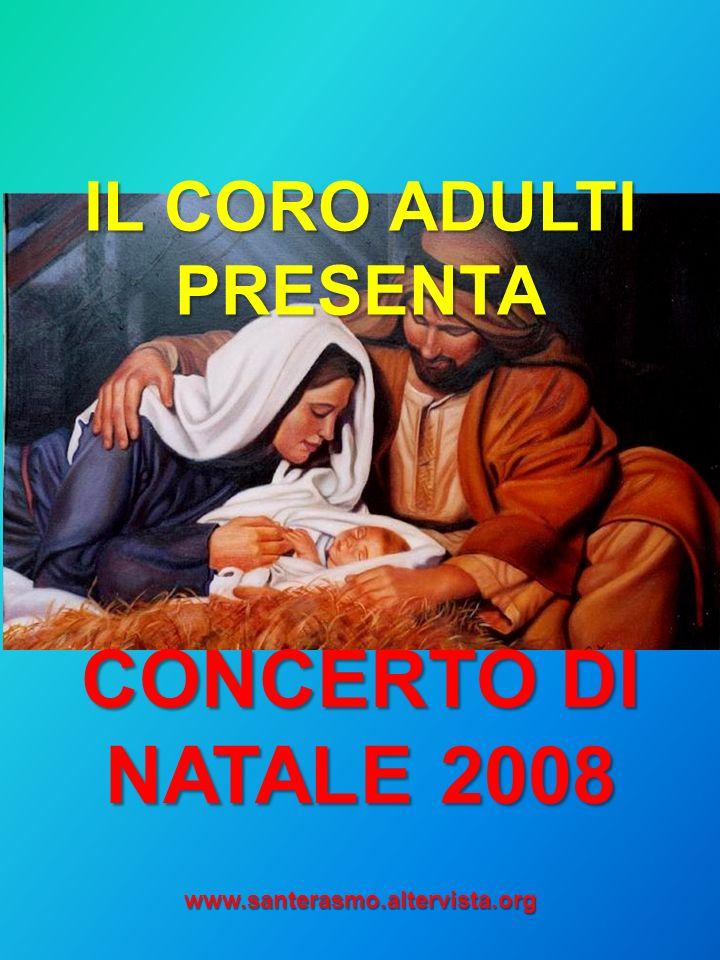 IL CORO ADULTI PRESENTA CONCERTO DI NATALE 2008 www.santerasmo.altervista.org