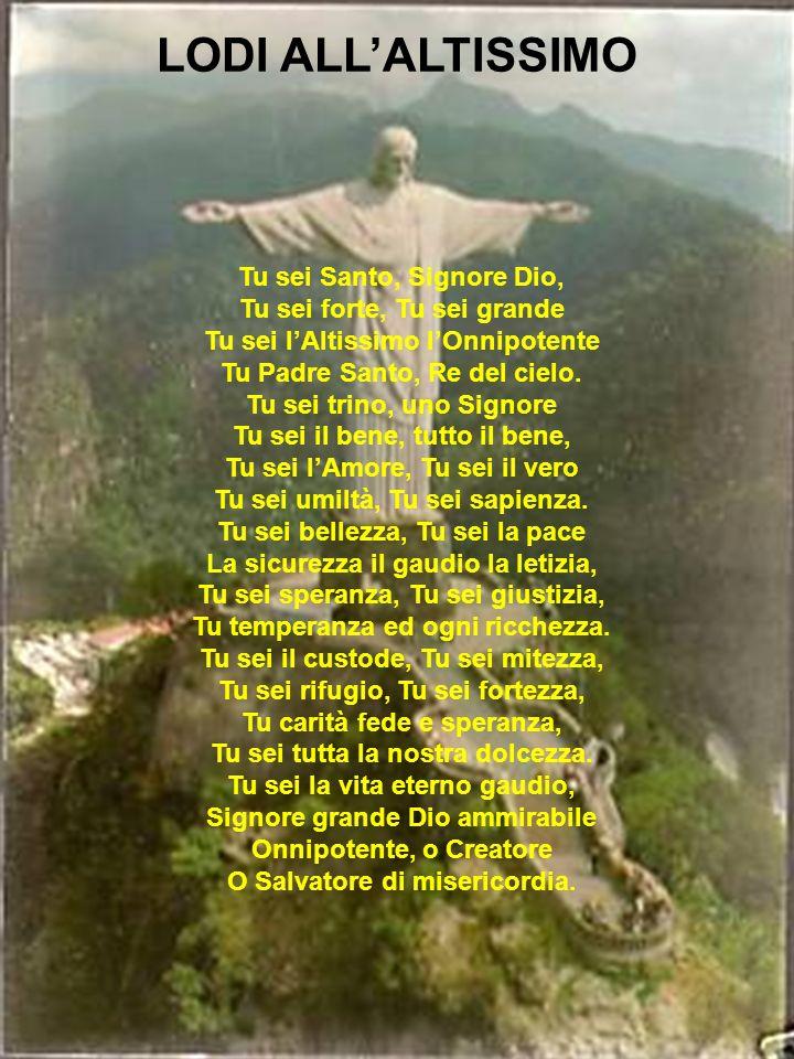 Tu sei Santo, Signore Dio, Tu sei forte, Tu sei grande Tu sei lAltissimo lOnnipotente Tu Padre Santo, Re del cielo. Tu sei trino, uno Signore Tu sei i