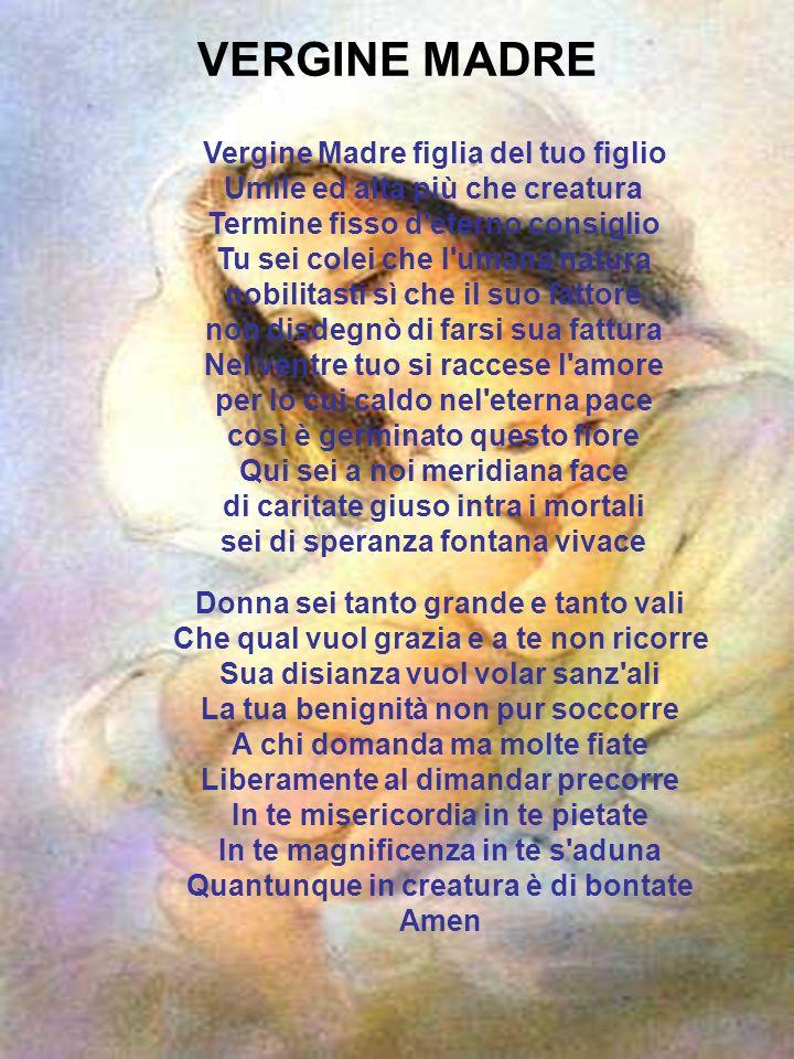 VERGINE MADRE Vergine Madre figlia del tuo figlio Umile ed alta più che creatura Termine fisso d'eterno consiglio Tu sei colei che l'umana natura nobi