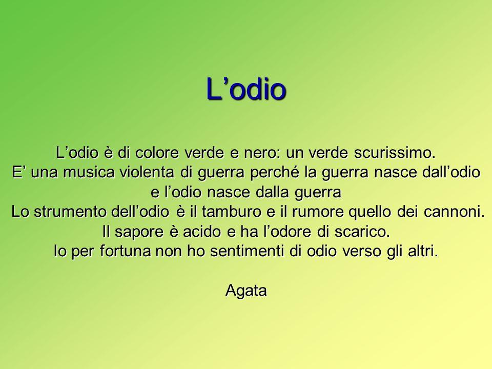 Lodio Lodio è di colore verde e nero: un verde scurissimo. E una musica violenta di guerra perché la guerra nasce dallodio e lodio nasce dalla guerra