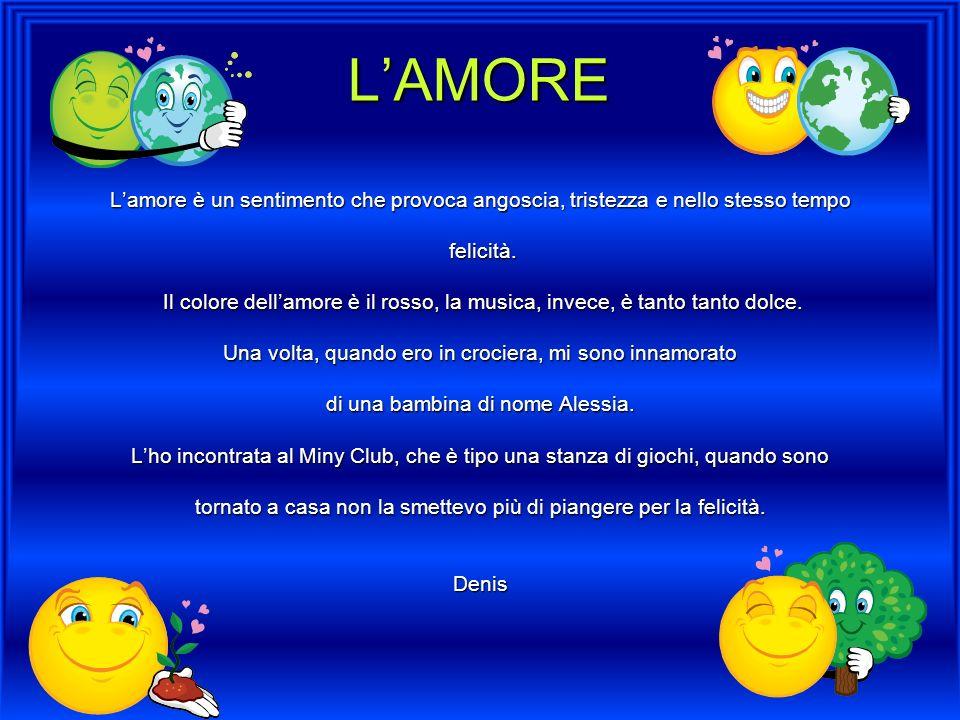 LAMORE Lamore è un sentimento che provoca angoscia, tristezza e nello stesso tempo felicità. felicità. Il colore dellamore è il rosso, la musica, inve