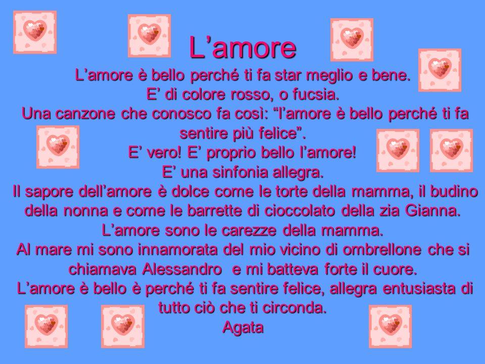 Lamore Lamore è bello perché ti fa star meglio e bene. E di colore rosso, o fucsia. Una canzone che conosco fa così: lamore è bello perché ti fa senti