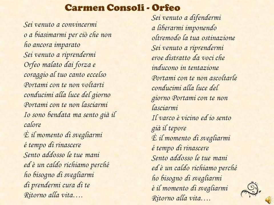 Carmen Consoli - Orfeo Sei venuto a convincermi o a biasimarmi per ciò che non ho ancora imparato Sei venuto a riprendermi Orfeo malato dai forza e co