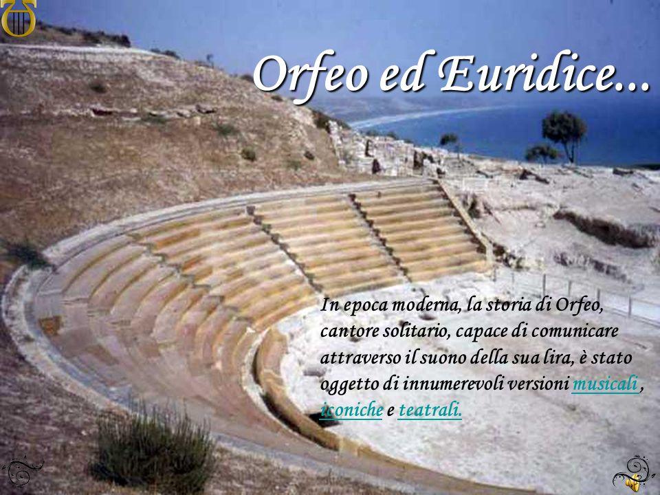Orfeo ed Euridice... In epoca moderna, la storia di Orfeo, cantore solitario, capace di comunicare attraverso il suono della sua lira, è stato oggetto