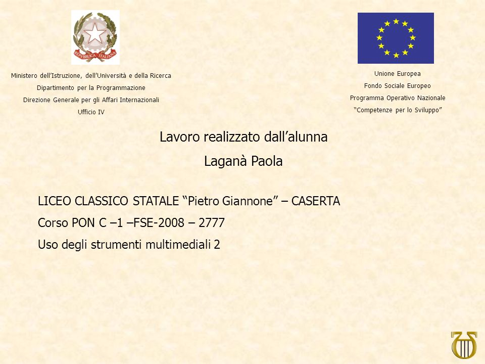 Lavoro realizzato dallalunna Laganà Paola LICEO CLASSICO STATALE Pietro Giannone – CASERTA Corso PON C –1 –FSE-2008 – 2777 Uso degli strumenti multime