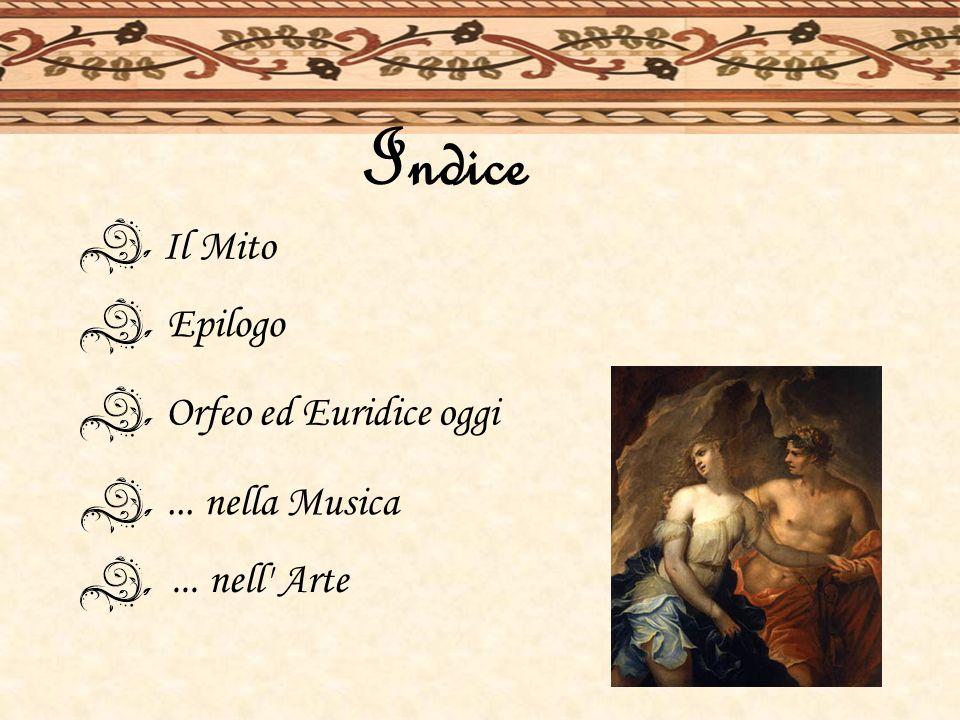 Il Mito Epilogo Orfeo ed Euridice oggi... nella Musica Indice... nell' Arte