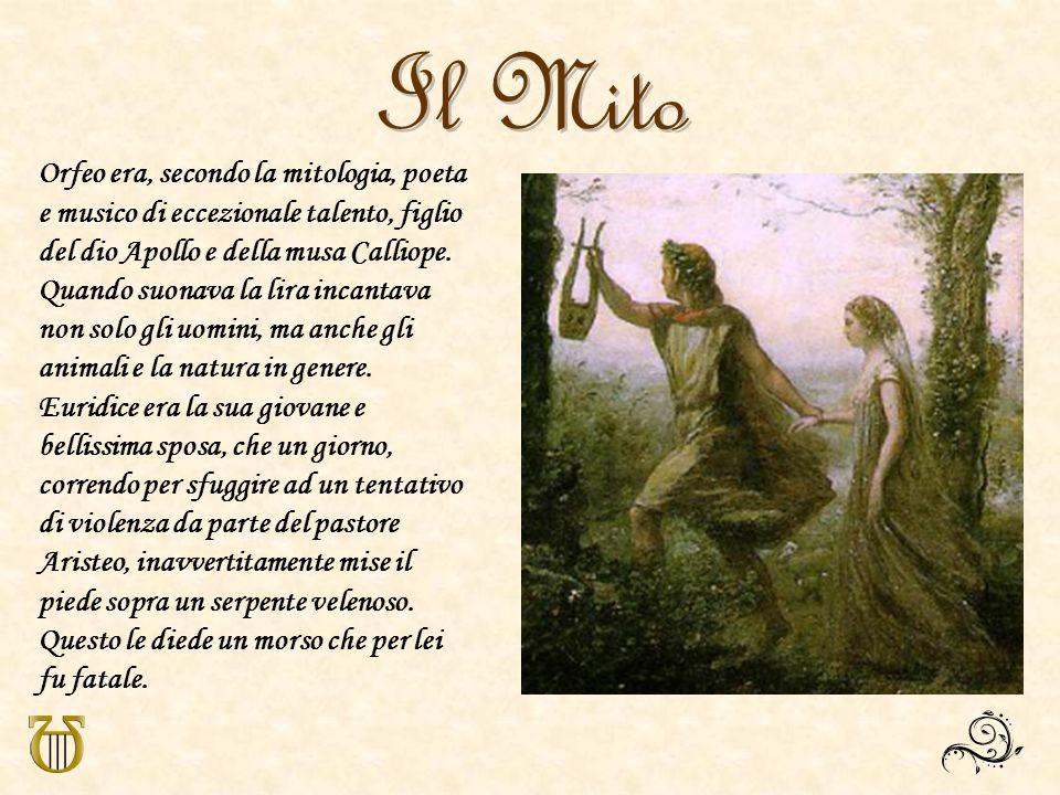 Il Mito Orfeo era, secondo la mitologia, poeta e musico di eccezionale talento, figlio del dio Apollo e della musa Calliope. Quando suonava la lira in