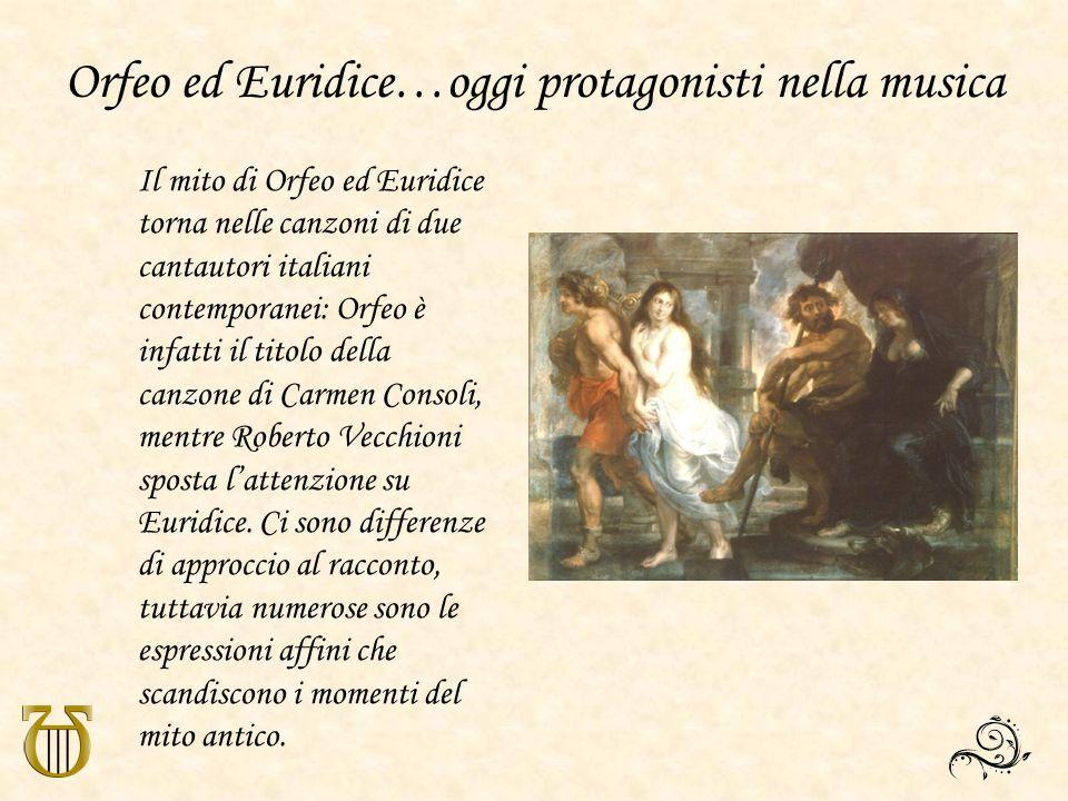 Orfeo ed Euridice…oggi protagonisti nella musica Il mito di Orfeo ed Euridice torna nelle canzoni di due cantautori italiani contemporanei: Orfeo è in