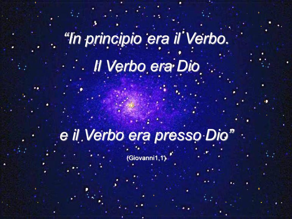 In principio era il Verbo. Il Verbo era Dio e il Verbo era presso Dio (Giovanni1,1)