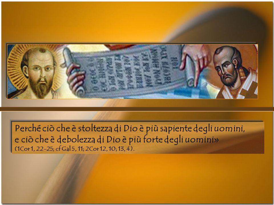 «E mentre i Giudei chiedono i miracoli e i Greci cercano la sapienza, noi predichiamo Cristo Crocifisso, scandalo per i Giudei, stoltezza per i pagani