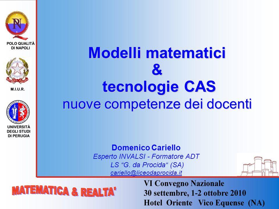 Modelli matematici & tecnologie CAS tecnologie CAS nuove competenze dei docenti Domenico Cariello Esperto INVALSI - Formatore ADT LS G. da Procida (SA