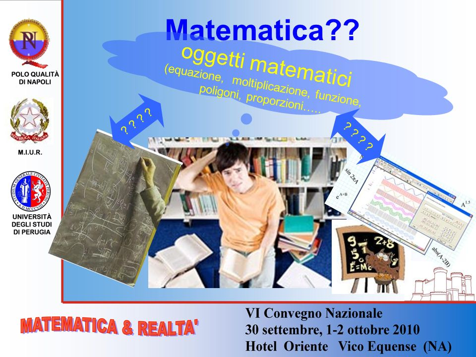 Matematica?? oggetti matematici (equazione, moltiplicazione, funzione, poligoni, proporzioni….. ? ?