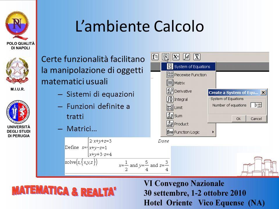 Lambiente Calcolo Certe funzionalità facilitano la manipolazione di oggetti matematici usuali – Sistemi di equazioni – Funzioni definite a tratti – Ma