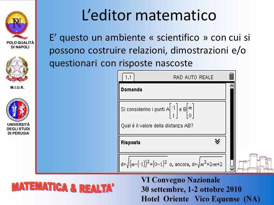 Leditor matematico E questo un ambiente « scientifico » con cui si possono costruire relazioni, dimostrazioni e/o questionari con risposte nascoste