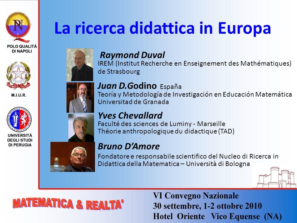 La ricerca didattica in Europa Raymond Duval IREM (Institut Recherche en Enseignement des Mathématiques) de Strasbourg Juan D.Godino España Teoría y M