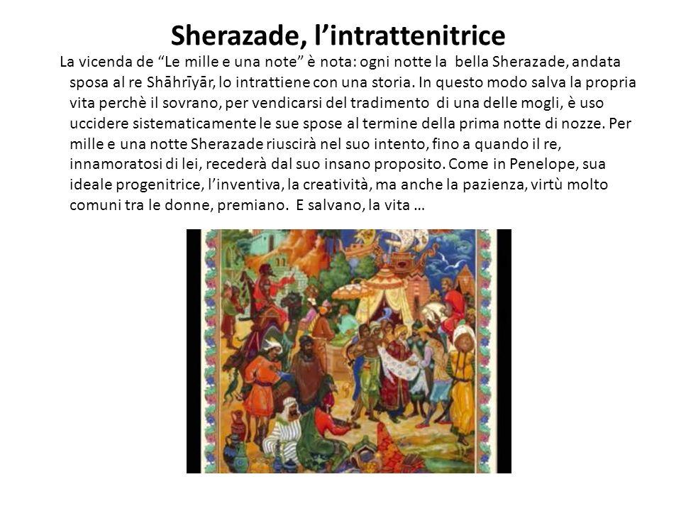 Sherazade, lintrattenitrice La vicenda de Le mille e una note è nota: ogni notte la bella Sherazade, andata sposa al re Shāhrīyār, lo intrattiene con