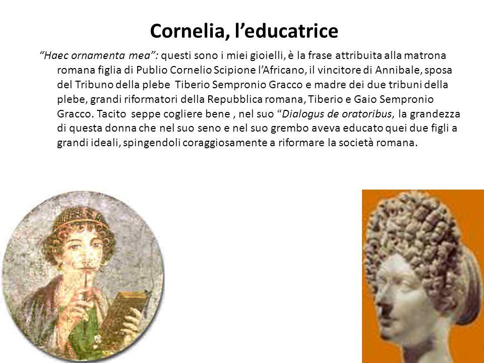 Cornelia, leducatrice Haec ornamenta mea: questi sono i miei gioielli, è la frase attribuita alla matrona romana figlia di Publio Cornelio Scipione lA