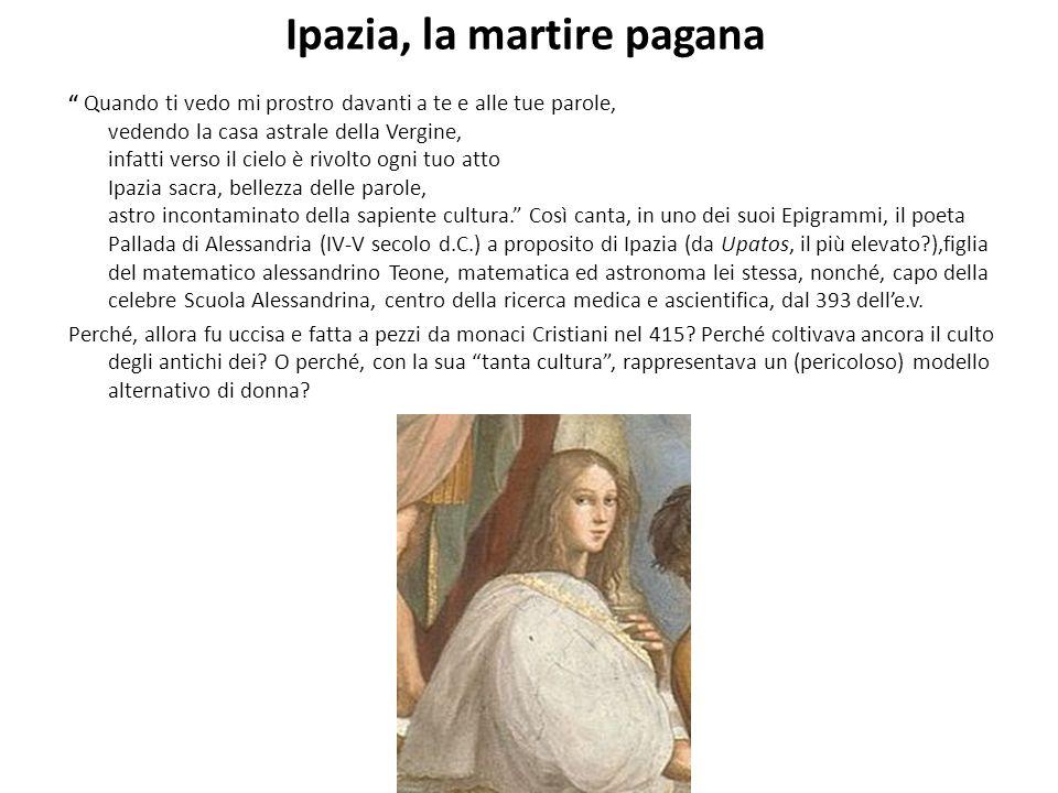 Ipazia, la martire pagana Quando ti vedo mi prostro davanti a te e alle tue parole, vedendo la casa astrale della Vergine, infatti verso il cielo è ri