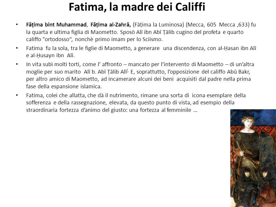 Fatima, la madre dei Califfi Fāima bint Muhammad, Fāima al-Zahrā, (Fāima la Luminosa) (Mecca, 605 Mecca,633) fu la quarta e ultima figlia di Maometto.