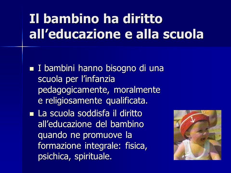 Il bambino ha diritto alleducazione e alla scuola I bambini hanno bisogno di una scuola per linfanzia pedagogicamente, moralmente e religiosamente qualificata.