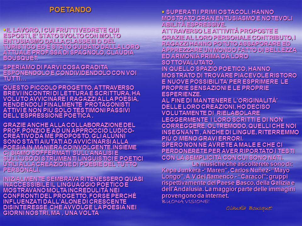 POETANDO POETANDO IL LAVORO, I CUI FRUTTI VEDRETE QUI ESPOSTI, E STATO SVOLTO CON MOLTO ENTUSIASMO DALLA CLASSE III D DEL TURISTICO ED È STATO GUIDATO