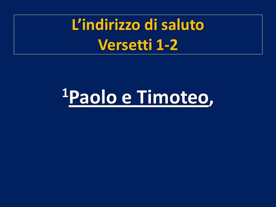 Lindirizzo di saluto Versetti 1-2 1 Paolo e Timoteo,