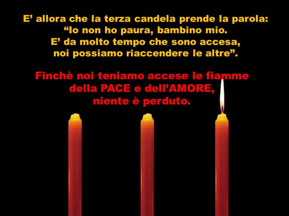 Allimprovviso un bambino arriva e vede le candele spente... Che cosa significa questo? Voi dovete rimanere accese sempre.