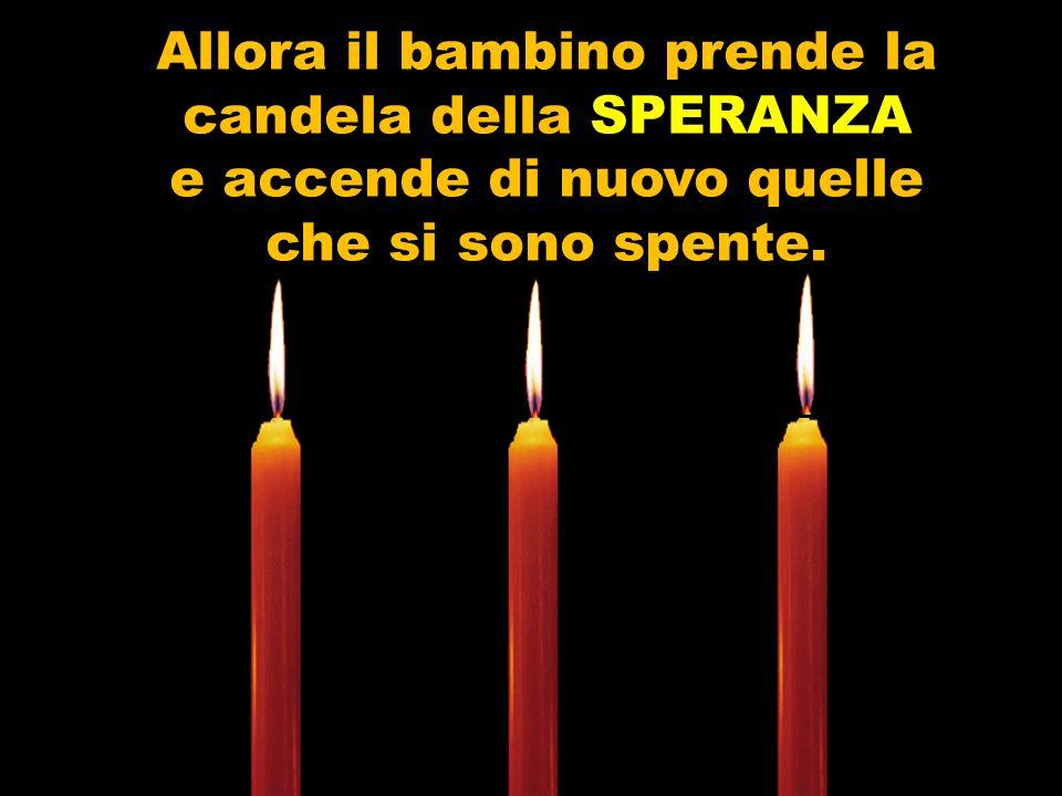 E allora che la terza candela prende la parola: Io non ho paura, bambino mio. E da molto tempo che sono accesa, noi possiamo riaccendere le altre. Fin