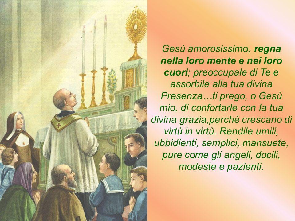 Gesù mio ineffabile, io ti prego per la santificazione di queste mie figlie, Le raccomando al tuo Cuore dolcissimo e ti prego che in questo divino Cuo