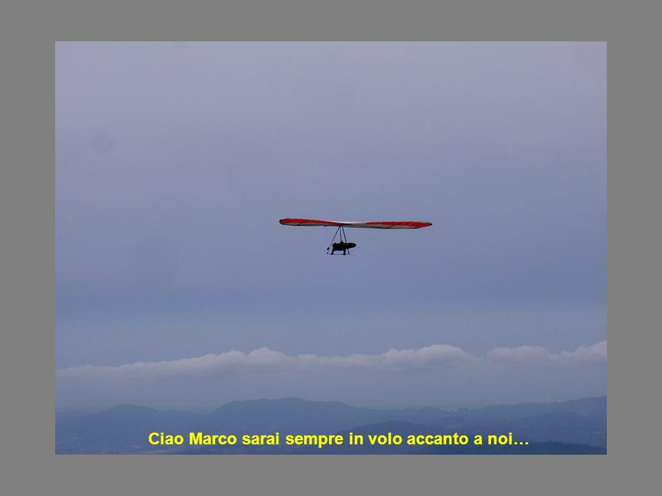 Ciao Marco sarai sempre in volo accanto a noi…