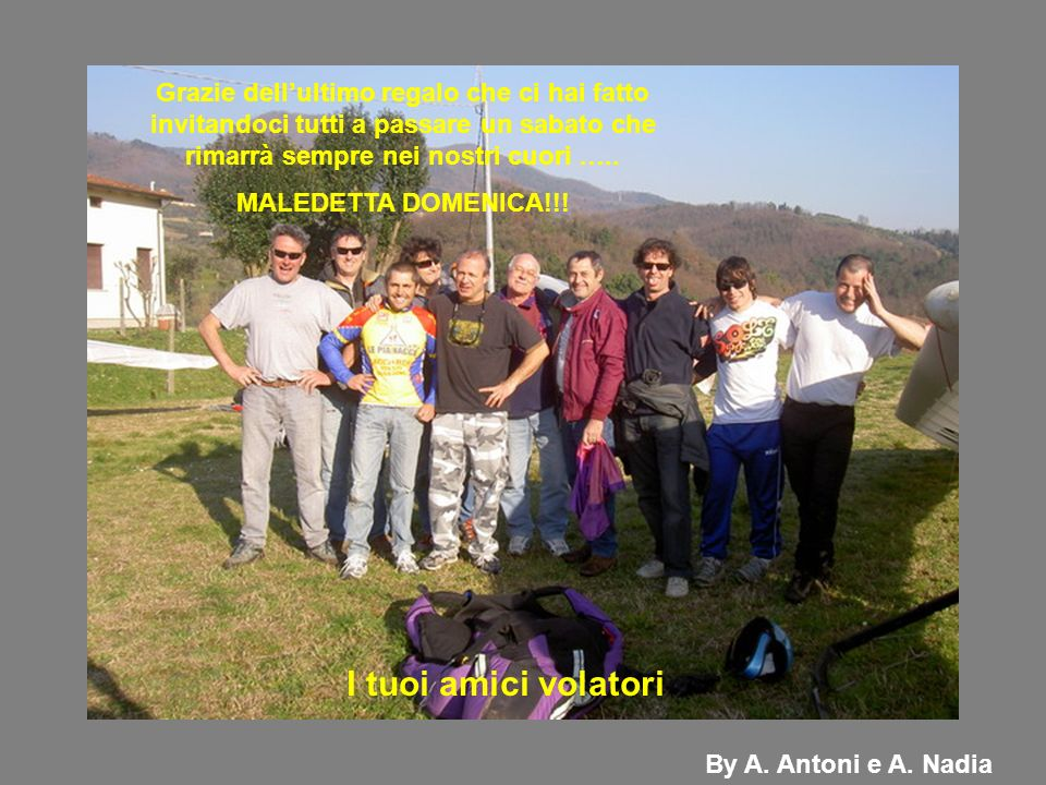 I tuoi amici volatori By A. Antoni e A. Nadia Grazie dellultimo regalo che ci hai fatto invitandoci tutti a passare un sabato che rimarrà sempre nei n