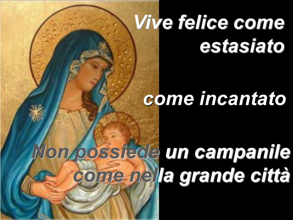 Quando il giorno muore canta un canto d amore Ave Maria, Maria, Maria...
