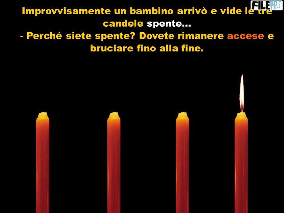 Molto triste e a voce bassa, la terza candela candela si manifestò: - Sono l l Amore! Amore! Non ho più la forza per rimanere accesa. Le persone mi la