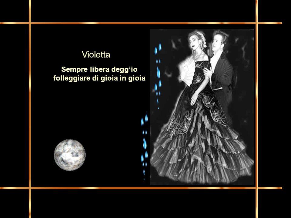Sempre libera deggio folleggiare di gioia in gioia Violetta
