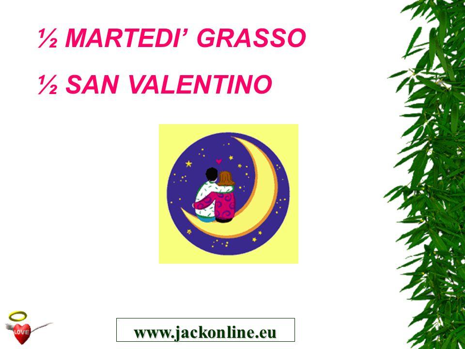 www.jackonline.eu ½ MARTEDI GRASSO ½ SAN VALENTINO