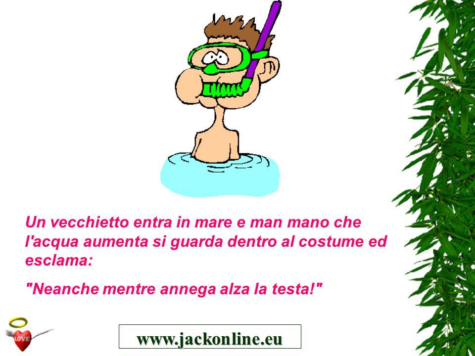 www.jackonline.eu Un vecchietto entra in mare e man mano che l'acqua aumenta si guarda dentro al costume ed esclama: