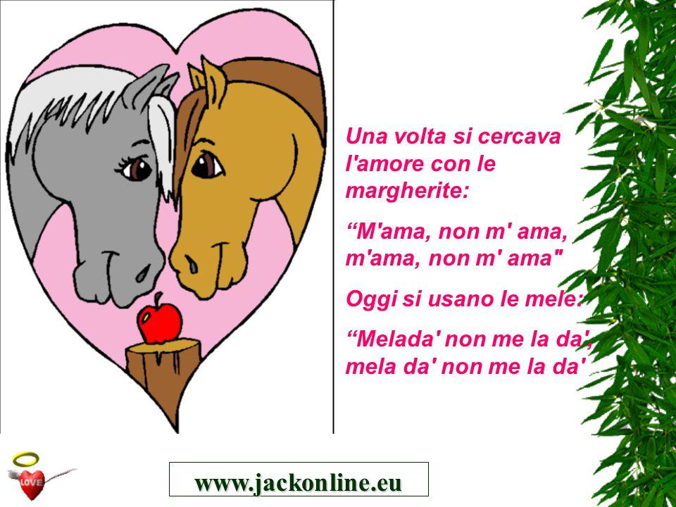 www.jackonline.eu Una volta si cercava l'amore con le margherite: M'ama, non m' ama, m'ama, non m' ama