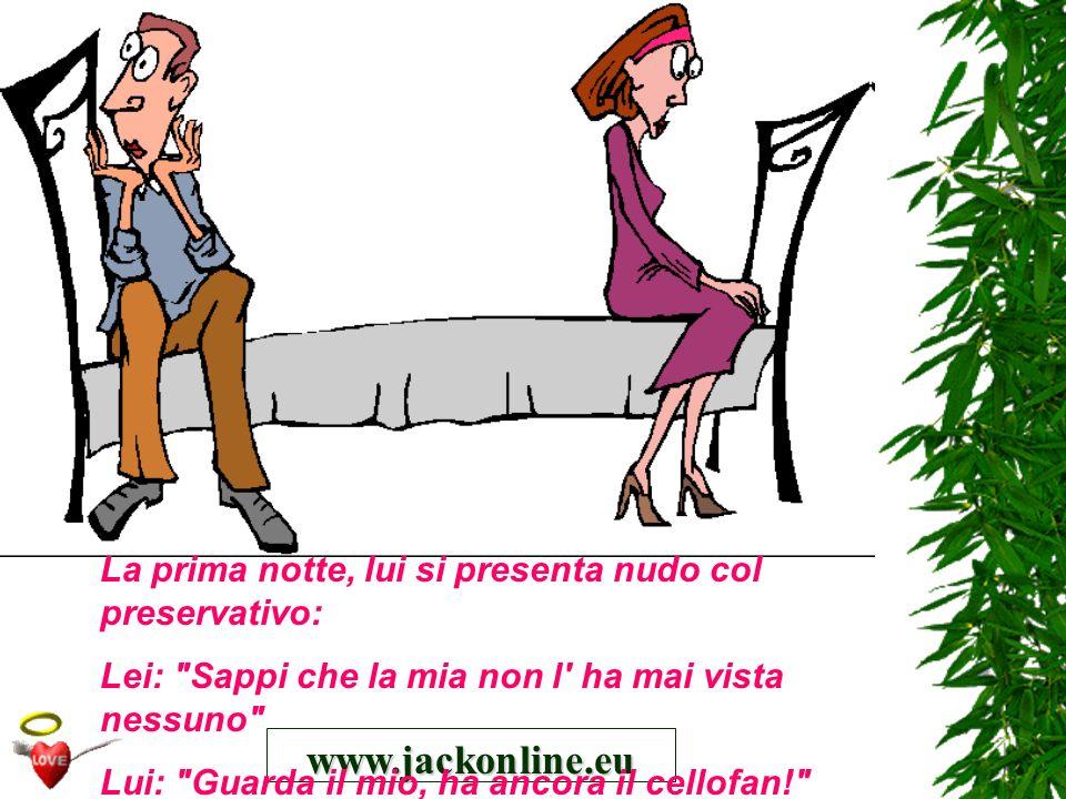 www.jackonline.eu La prima notte, lui si presenta nudo col preservativo: Lei: