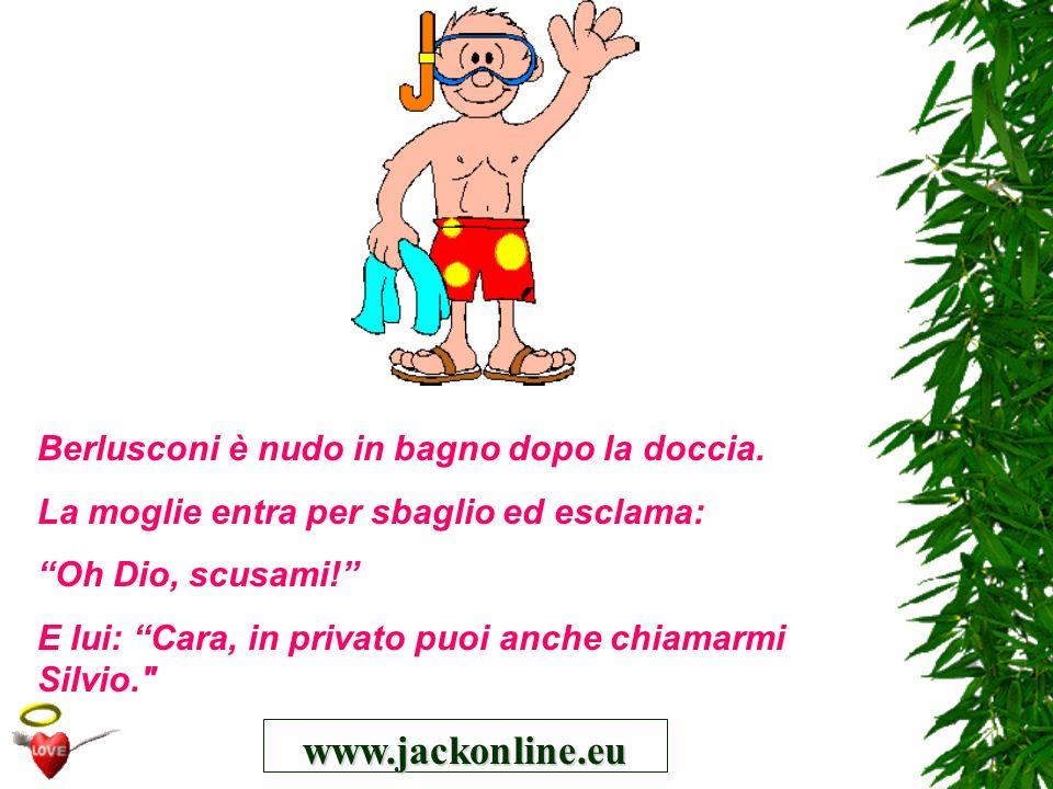 www.jackonline.eu Berlusconi è nudo in bagno dopo la doccia. La moglie entra per sbaglio ed esclama: Oh Dio, scusami! E lui: Cara, in privato puoi anc