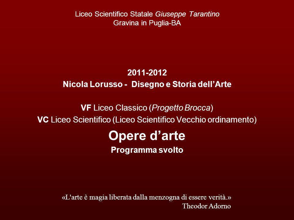 Liceo Scientifico Statale Giuseppe Tarantino Gravina in Puglia-BA 2011-2012 Nicola Lorusso - Disegno e Storia dellArte VF Liceo Classico (Progetto Bro