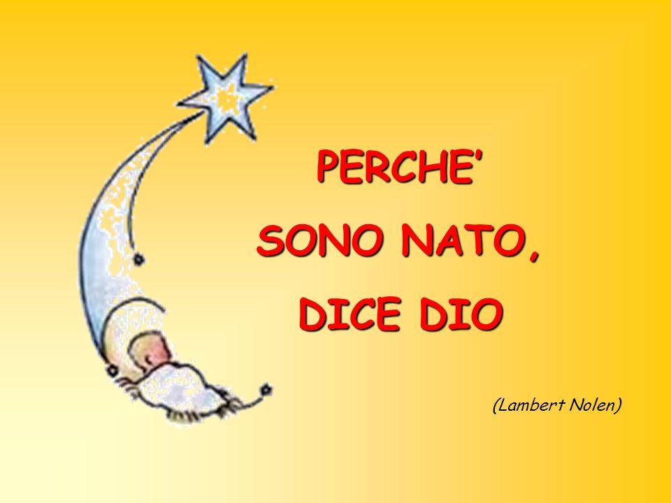PERCHE SONO NATO, DICE DIO (Lambert Nolen)