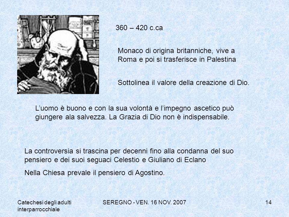 Catechesi degli adulti interparrocchiale SEREGNO - VEN. 16 NOV. 200714 360 – 420 c.ca Monaco di origina britanniche, vive a Roma e poi si trasferisce