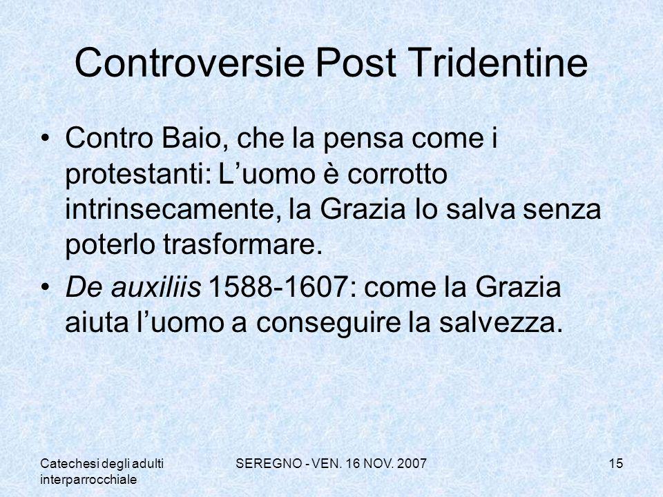 Catechesi degli adulti interparrocchiale SEREGNO - VEN. 16 NOV. 200715 Controversie Post Tridentine Contro Baio, che la pensa come i protestanti: Luom