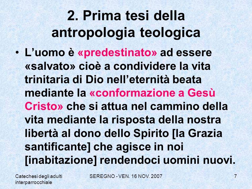 Catechesi degli adulti interparrocchiale SEREGNO - VEN. 16 NOV. 20077 2. Prima tesi della antropologia teologica Luomo è «predestinato» ad essere «sal