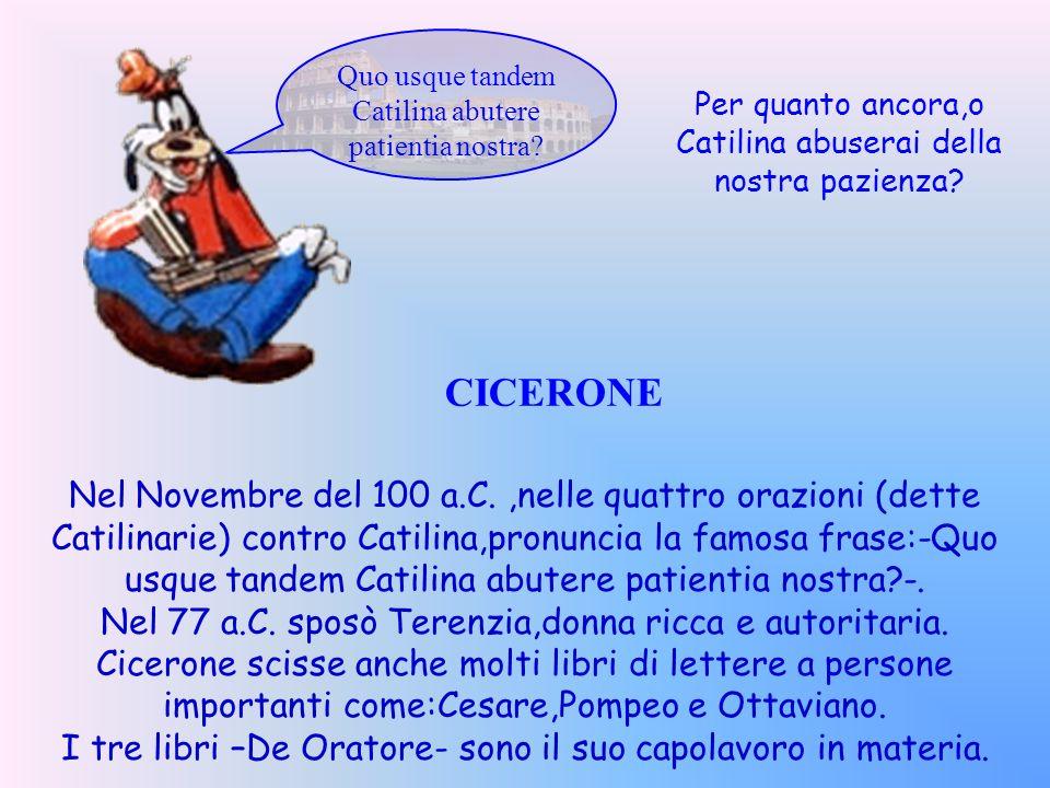 Quo usque tandem Catilina abutere patientia nostra? CICERONE Per quanto ancora,o Catilina abuserai della nostra pazienza? Nel Novembre del 100 a.C.,ne