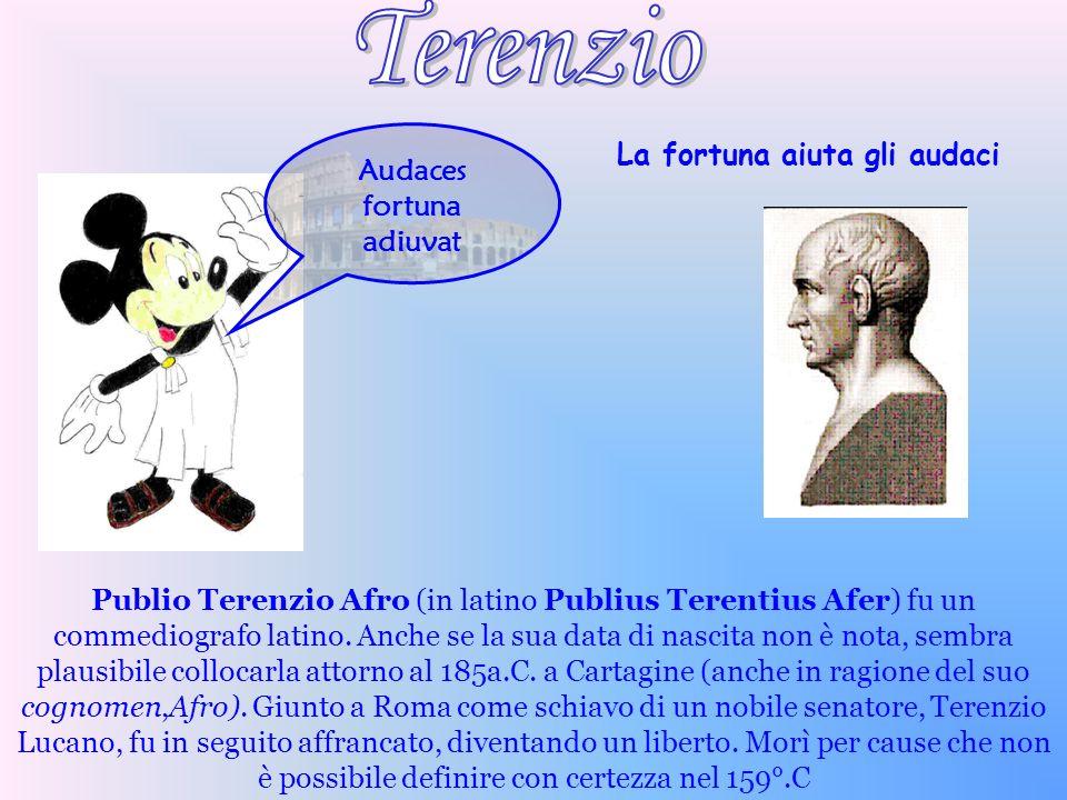 La fortuna aiuta gli audaci Publio Terenzio Afro (in latino Publius Terentius Afer) fu un commediografo latino. Anche se la sua data di nascita non è