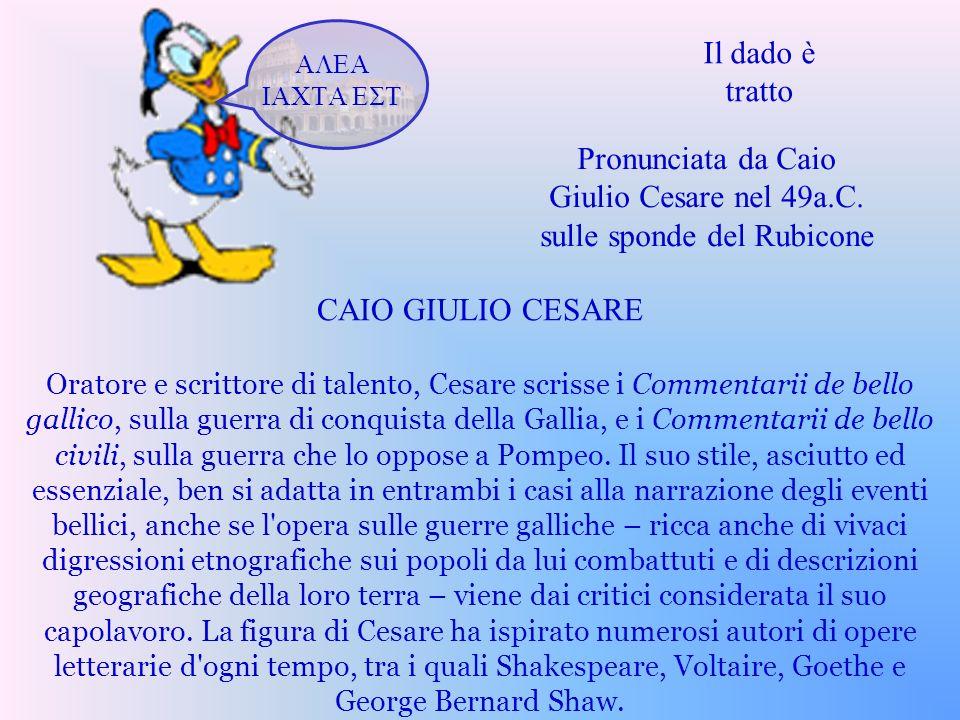 Il dado è tratto Pronunciata da Caio Giulio Cesare nel 49a.C. sulle sponde del Rubicone ALEA IACTA EST CAIO GIULIO CESARE Oratore e scrittore di talen