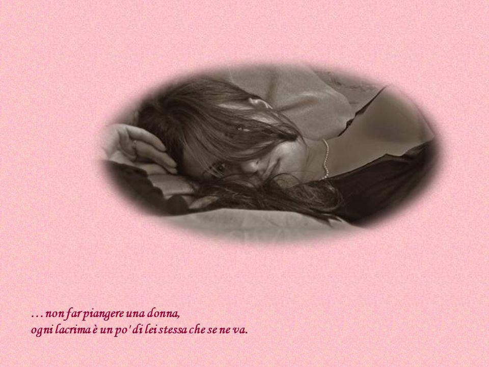 ...non fermare il cuore di una donna, niente vale di più...